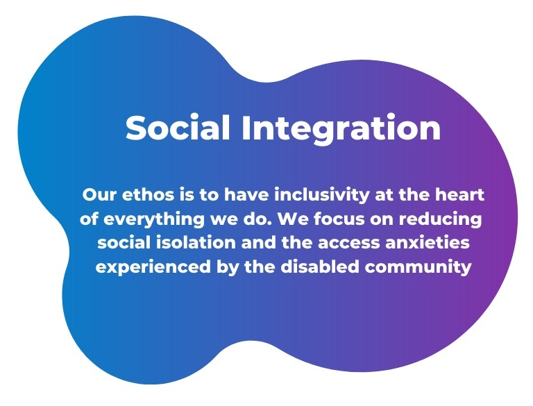 Our ethos is to have inclusivity at the heart of everything we do. We focus on reducing social isolation and the access anxieties experienced by the disabled community.